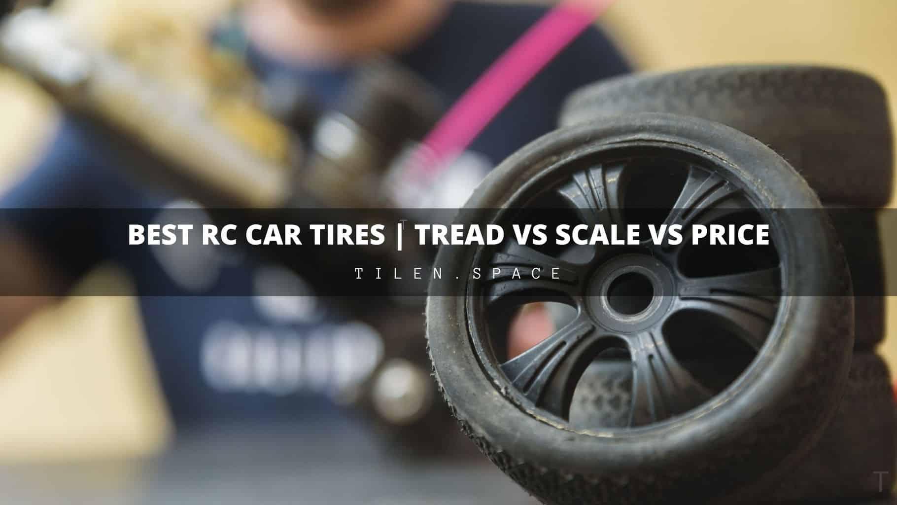 Best RC Car Tires Tread VS Scale VS Price